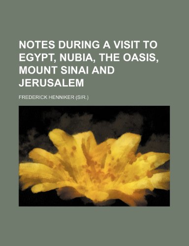 Notes during a visit to Egypt, Nubia, the Oasis, Mount Sinai and Jerusalem