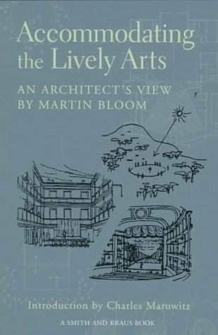 Accommodating the Lively Arts: An Architect's View 1st edition by Bloom, Martin (1997) Paperback PDF