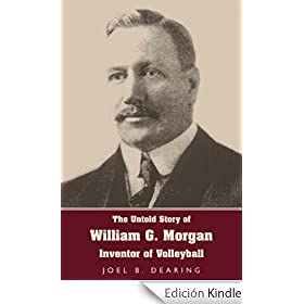 The Untold Story of William G. Morgan, Inventor of