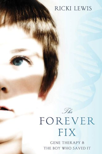 the forever fix gene therapy The forever fix by ricki lewis is a nonfiction, scientific novel, depicting not only the triumphs and success stories associated with gene therapy procedures, but the risks and tragedies as well the entire book is centered around the story of young corey haas.
