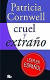 Cruel y extraño: (Campaña Patricia Cornwell a 2,99 euros) (B DE BOLSILLO)