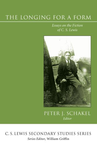 The Longing for a Form: Essays on the Fiction of C. S. Lewis (C. S. Lewis Secondary Studies), Peter Schakel, ed.