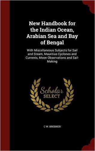 New Handbook for the Indian Ocean, Arabian Sea and Bay of Bengal: With Miscellaneous Subjects for Sail and Steam, Mauritius Cyclones and Currents, Moon Observations and Sail-Making