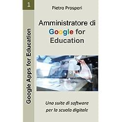 Amministratore Di Google for Education: Una Suite Di Software Per La Scuola Digitale: Volume 1
