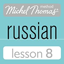 Michel Thomas Beginner Russian, Lesson 8 Speech by Natasha Bershadski Narrated by Natasha Bershadski
