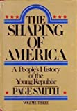The Shaping of America: A People's History of the Young Republic (0070590176) by Smith, Page