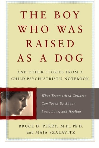 The Boy Who Was Raised as a Dog: And Other Stories from a...
