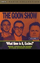 The Goon Show, Volume 9: What Time Is It, Eccles?  by The Goons Narrated by The Goons