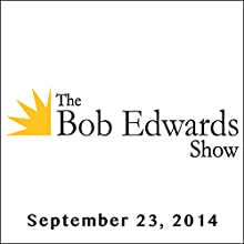 The Bob Edwards Show, Diane Ackerman, Jim Lehrer, and Robert MacNeil, September 23, 2014  by Bob Edwards Narrated by Bob Edwards