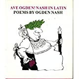 Ave Ogden! Nash in Latin: Poems (0233966323) by Nash, Ogden