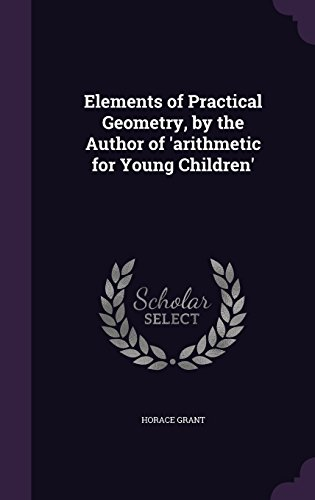Elements of Practical Geometry, by the Author of 'arithmetic for Young Children'