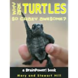 Why Are Turtles So Crazy Awesome? (BrainPower! Books)by Mary and Stewart Hill