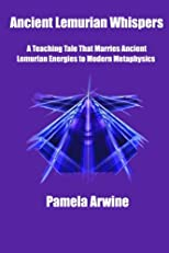 Ancient Lemurian Whispers: A Teaching Tale That Marries Ancient Lemurian Energies to Modern Metaphysics