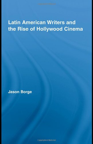 Latin American Writers and the Rise of Hollywood Cinema (Routledge Studies in Twentieth-Century Literature)