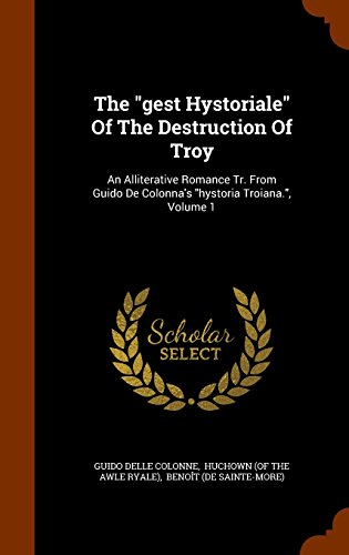 The gest Hystoriale Of The Destruction Of Troy: An Alliterative Romance Tr. From Guido De Colonna's hystoria Troiana., Volume 1 PDF