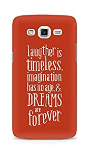 AMEZ laughter is timeless imagination has no age and dreams are forever Back Cover For Samsung Galaxy Grand Max