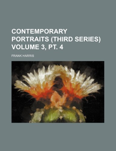 Contemporary portraits (third series) Volume 3, pt. 4