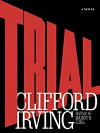 Trial - A Legal Thriller: Clifford Irving's Legal Novels: Book 1 by Clifford Irving ebook deal