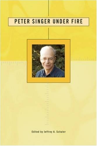 Peter Singer Under Fire: The Moral Iconoclast Faces His Critics (Under Fire Series)