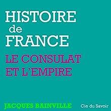 Napoléon, le Consulat et l'Empire (Histoire de France) | Livre audio Auteur(s) : Jacques Bainville Narrateur(s) : Philippe Colin