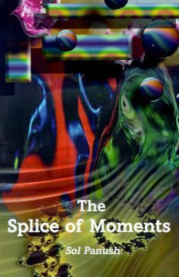 the-splice-of-moments-autobiography-by-sol-panush-published-november-2001