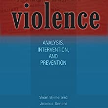 Violence: Analysis, Intervention, and Prevention: Ohio RIS Global Series (       UNABRIDGED) by Sean Byrne, Jessica Senehi Narrated by Caleb Rector