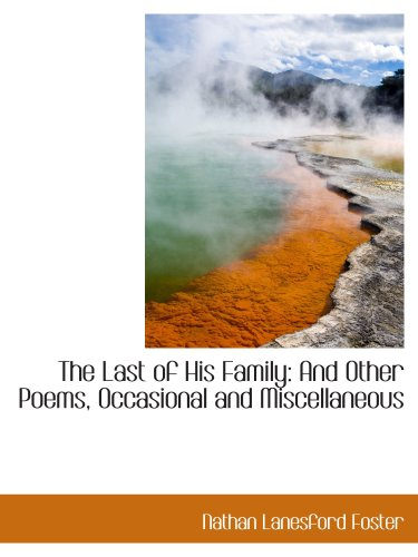 The Last of His Family: And Other Poems, Occasional and Miscellaneous