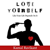Love Yourself Like Your Life Depends On It | [Kamal Ravikant]
