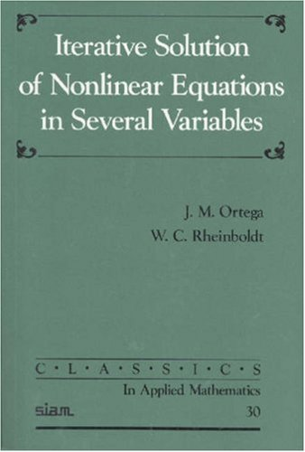 Iterative Solution of Nonlinear Equations in Several Variables Paperback (Classics in Applied Mathematics)
