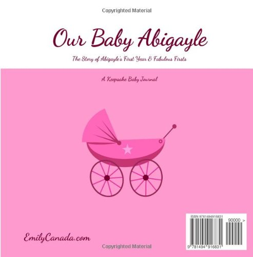 Our Baby Abigayle, The Story of Abigayle's First Year and Fabulous Firsts, A Keepsake Baby Journal