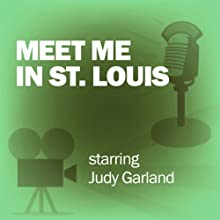 Meet Me in St. Louis: Classic Movies on the Radio  by Lux Radio Theatre Narrated by Judy Garland, Margaret O'Brien
