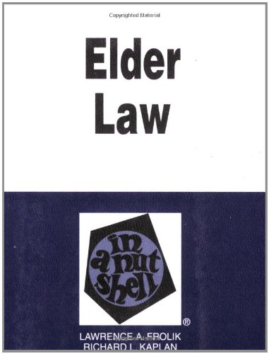 Frolik and Kaplan's Elder Law in a Nutshell, (Nutshell Series)