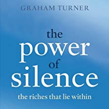 The Power of Silence: The Riches That Lie Within (       UNABRIDGED) by Graham Turner Narrated by David George