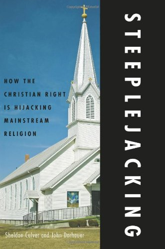 Steeplejacking How the Christian Right is Hijacking Mainstream Religion097722340X