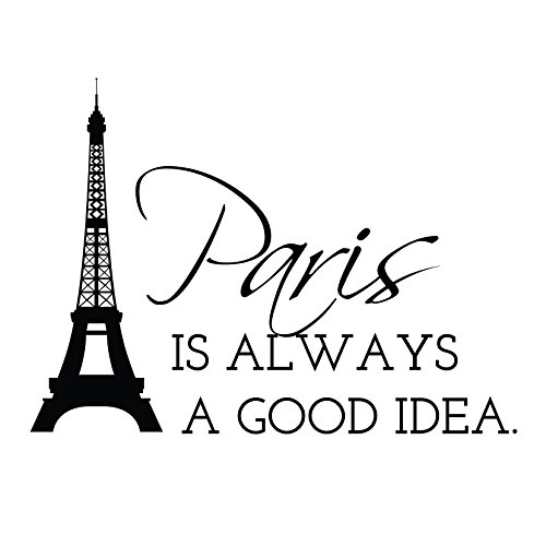 Paris Is Always A Good Idea Eiffel Tower Quote - Custom Vinyl Wall Art Decal Decor, Wall Decor, for Homes, Offices, Kids Rooms, Nurseries, Schools, High Schools, Colleges, Universities, Interior Designers, Architects, Remodelers