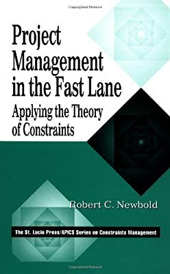 Project Management in the Fast Lane: Applying the Theory of Constraints (The CRC Press Series on Constraints Management) by Newbold, Robert C. (1998) Hardcover