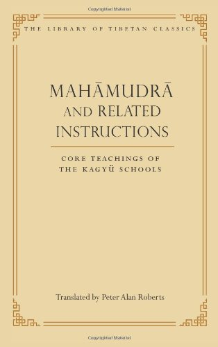 Mahamudra and Related Instructions: Core Teachings of the Kagyu Schools (Library of Tibetan Classics)