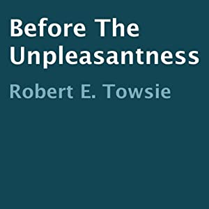 Before the Unpleasantness | [Robert E. Towsie, Robert E. Towsie]