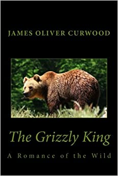 The Grizzly King. A Romance Of The Wild