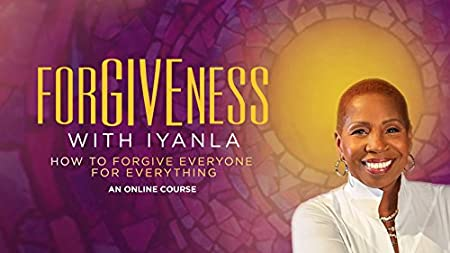 Forgiveness with Iyanla: How to Forgive Everyone for Everything