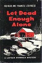Let Dead Enough Alone by Frances & Richard…