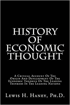 History Of Economic Thought: A Critical Account Of The Origin And Development Of The Economic Theories Of The Leading Thinkers In The Leading Nations