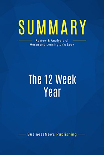 summary-the-12-week-year-review-and-analysis-of-moran-and-lenningtons-book-english-edition