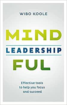 Mindful Leadership: Effective Tools To Help You Focus And Succeed