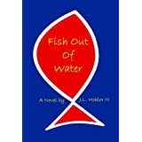Fish Out Of Water ~ J.L. Hohler III