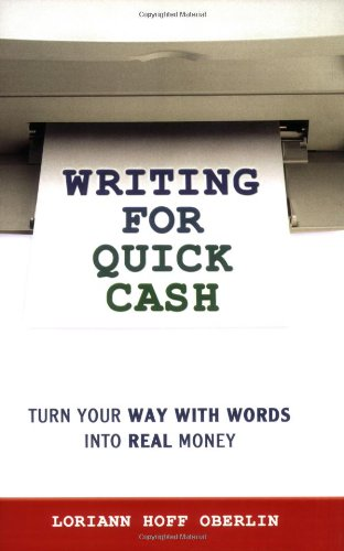 Writing for Quick Cash: Turn Your Way with Words into Real Money