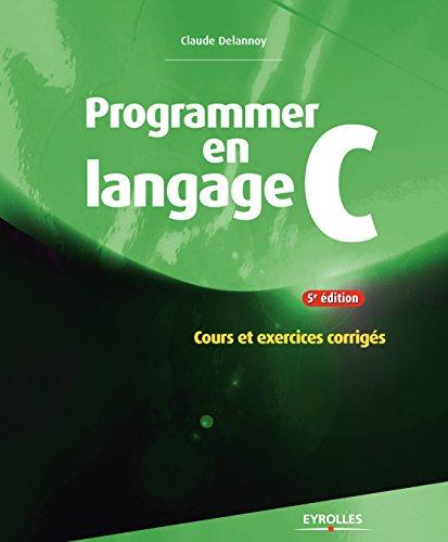 Programmer en langage C: Cours et exercices corrigés en ligne