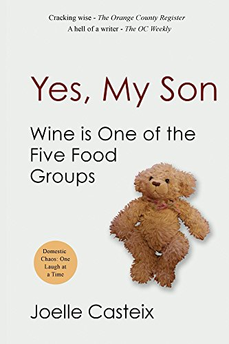 Yes, My Son. Wine Is One of the Five Food Groups by Joelle Casteix