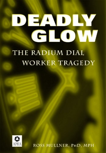 Deadly Glow: The Radium Dial Worker Tragedy