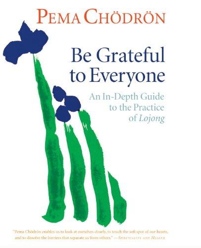 Jeder dankbar sein: eine ausführliche Anleitung zur Praxis des Lojong